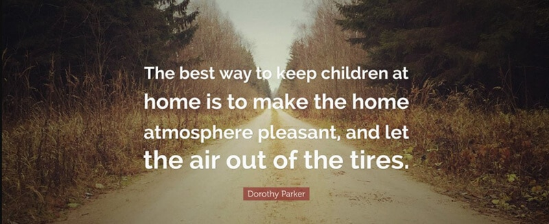 The best way to keep children at home is to make the home atmosphere pleasant, and let the air out of the tires