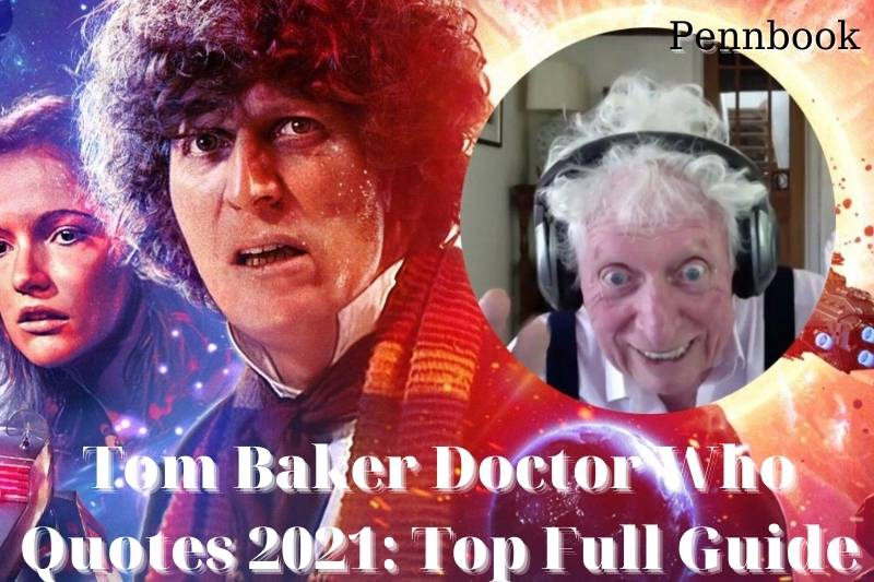 Tom Baker Doctor Who Quotes 2021 Top Full Guide