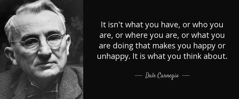 """""""It isn't what you have or who you are or where you are or what you are doing that makes you happy or unhappy. It is what you think about it."""""""