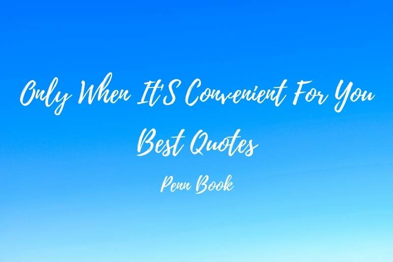 Only When It'S Convenient For You Quotes